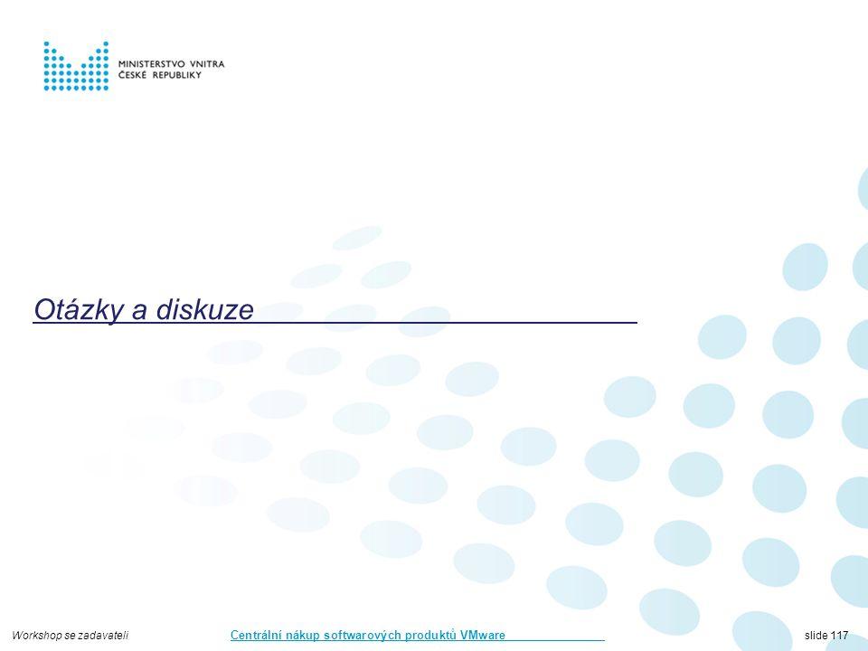 Workshop se zadavateli Centrální nákup softwarových produktů VMware slide 117 Otázky a diskuze
