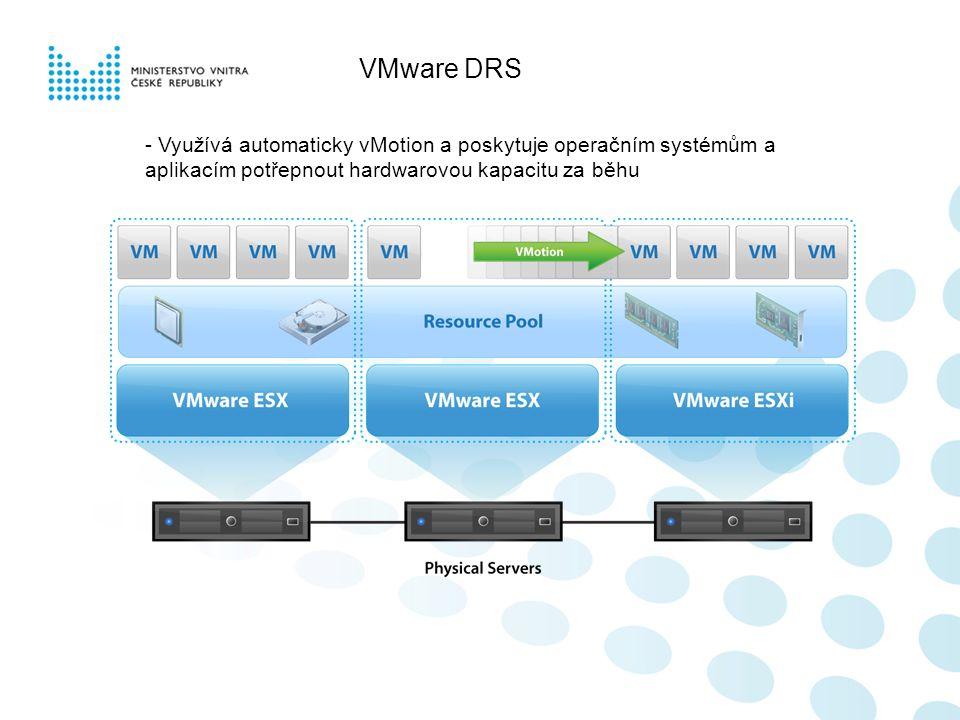 VMware DRS - Využívá automaticky vMotion a poskytuje operačním systémům a aplikacím potřepnout hardwarovou kapacitu za běhu