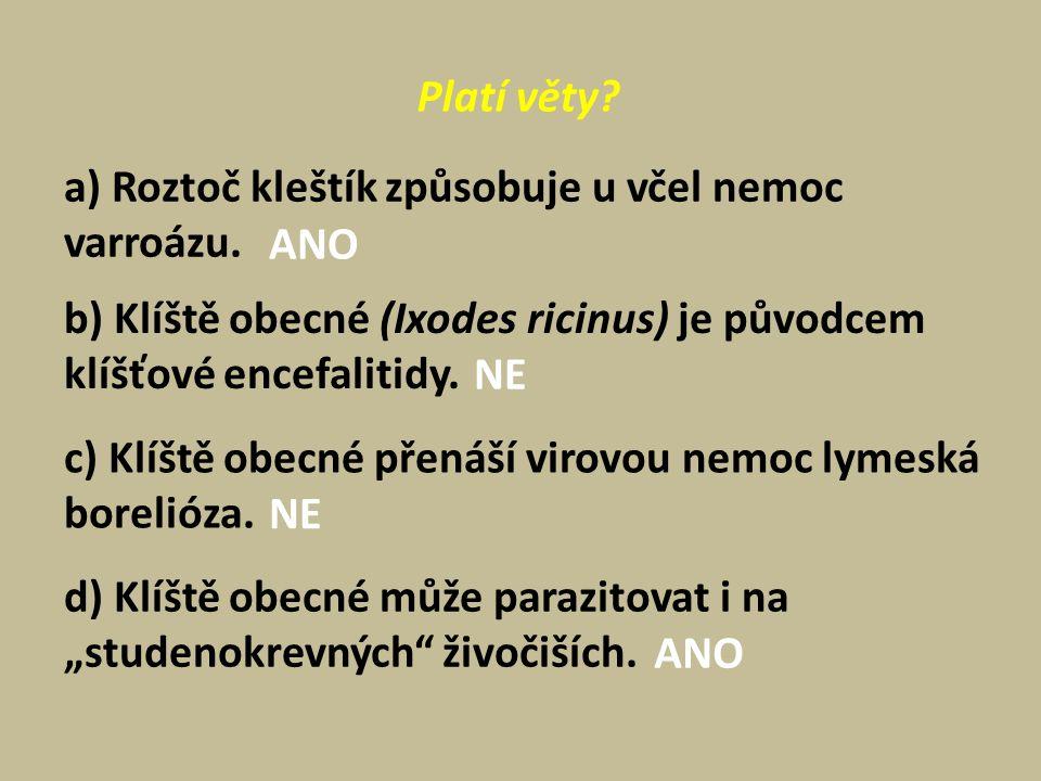 Platí věty. a) Roztoč kleštík způsobuje u včel nemoc varroázu.