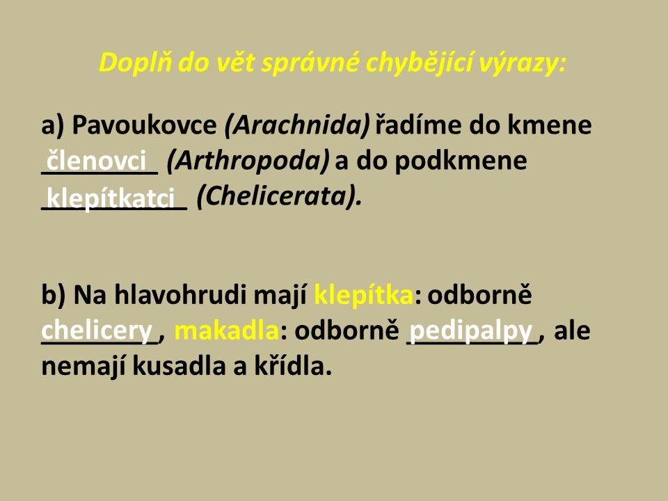 Doplň do vět správné chybějící výrazy: a) Pavoukovce (Arachnida) řadíme do kmene ________ (Arthropoda) a do podkmene __________ (Chelicerata).
