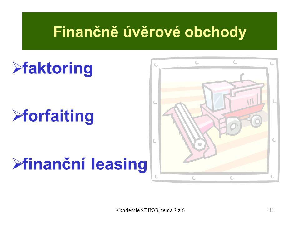 Akademie STING, téma 3 z 611 Finančně úvěrové obchody  faktoring  forfaiting  finanční leasing