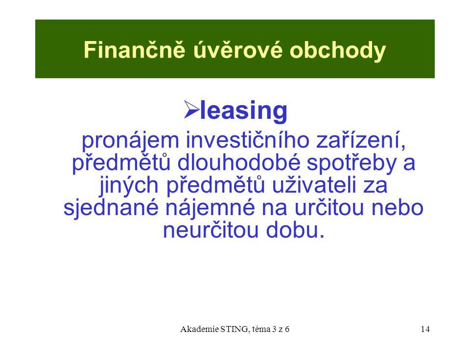 Akademie STING, téma 3 z 614 Finančně úvěrové obchody  leasing pronájem investičního zařízení, předmětů dlouhodobé spotřeby a jiných předmětů uživate