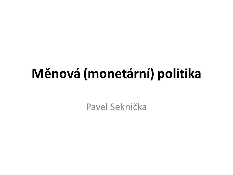 Měnová (monetární) politika Pavel Seknička