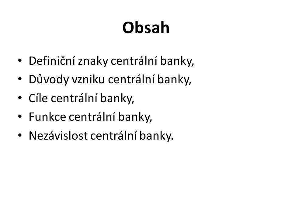 Obsah Definiční znaky centrální banky, Důvody vzniku centrální banky, Cíle centrální banky, Funkce centrální banky, Nezávislost centrální banky.