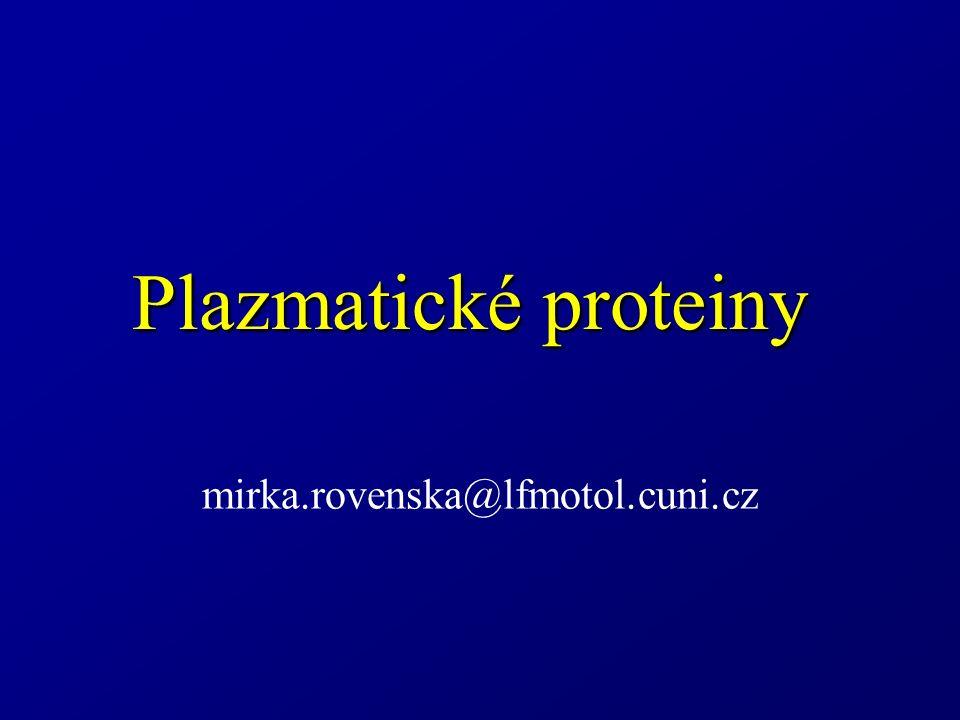 Plazmatické proteiny mirka.rovenska@lfmotol.cuni.cz