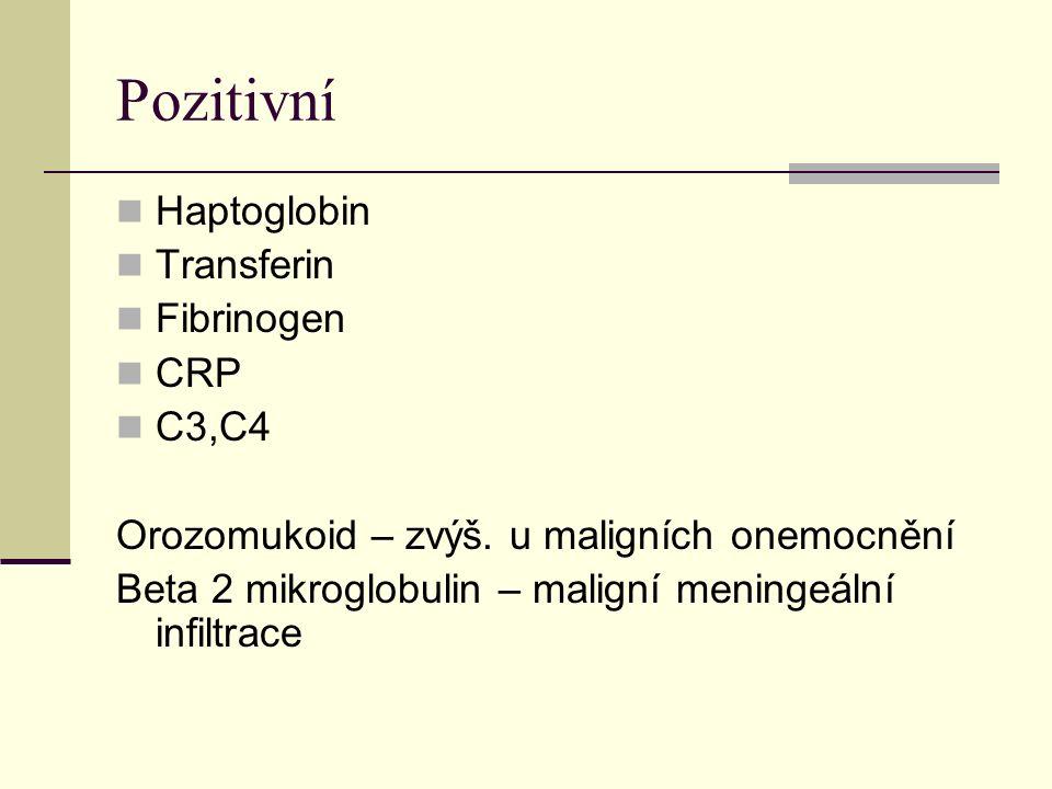 Pozitivní Haptoglobin Transferin Fibrinogen CRP C3,C4 Orozomukoid – zvýš.