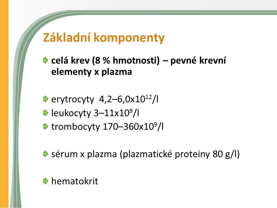 Základní komponenty celá krev (8 % hmotnosti) – pevné krevní elementy x plazma erytrocyty 4,2–6,0x10 12 /l leukocyty 3–11x10 9 /l trombocyty 170–360x1