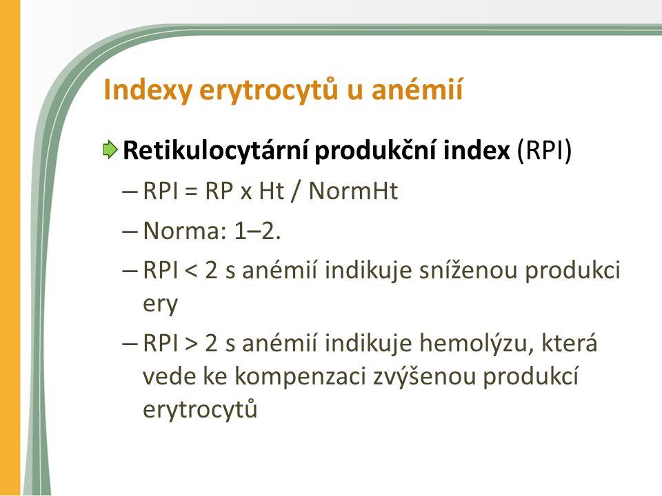 Indexy erytrocytů u anémií Retikulocytární produkční index (RPI) – RPI = RP x Ht / NormHt – Norma: 1–2. – RPI < 2 s anémií indikuje sníženou produkci