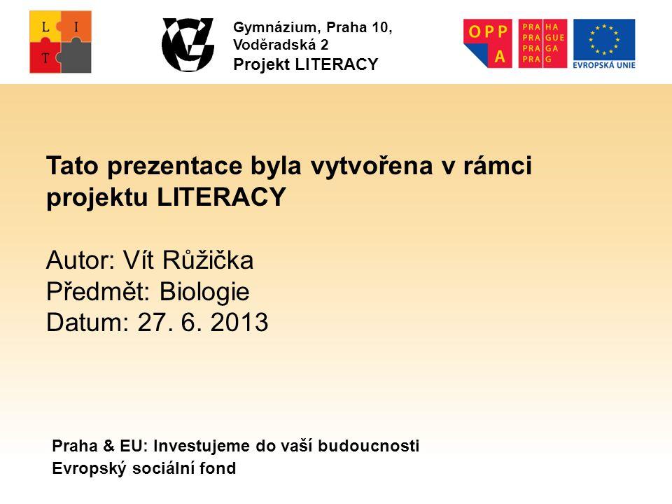 Praha & EU: Investujeme do vaší budoucnosti Evropský sociální fond Tato prezentace byla vytvořena v rámci projektu LITERACY Autor: Vít Růžička Předmět: Biologie Datum: 27.