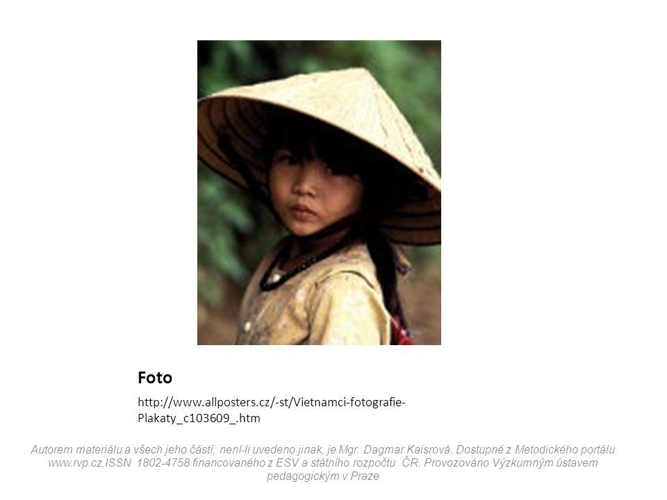 Foto http://www.allposters.cz/-st/Vietnamci-fotografie- Plakaty_c103609_.htm Autorem materiálu a všech jeho částí, není-li uvedeno jinak, je Mgr. Dagm