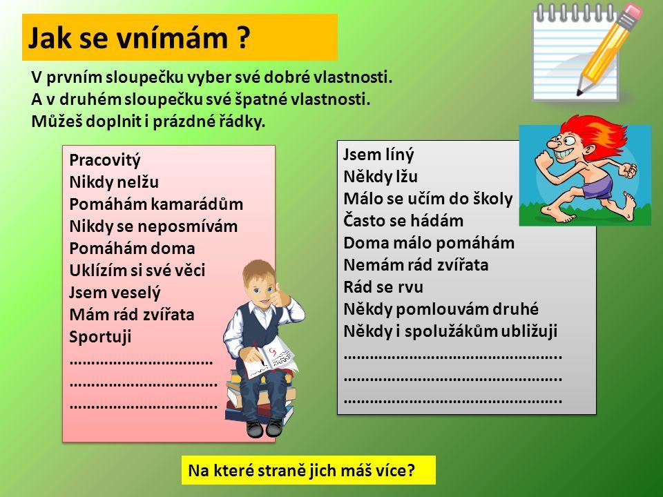 A na závěr si odpovíte na 8 otázek : 1.Chováš se k některým svým spolužákům nebo vrstevníkům jinak než ostatní.