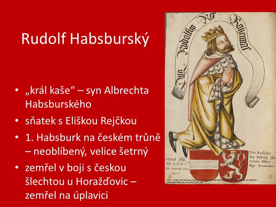 """Rudolf Habsburský """"král kaše – syn Albrechta Habsburského sňatek s Eliškou Rejčkou 1."""