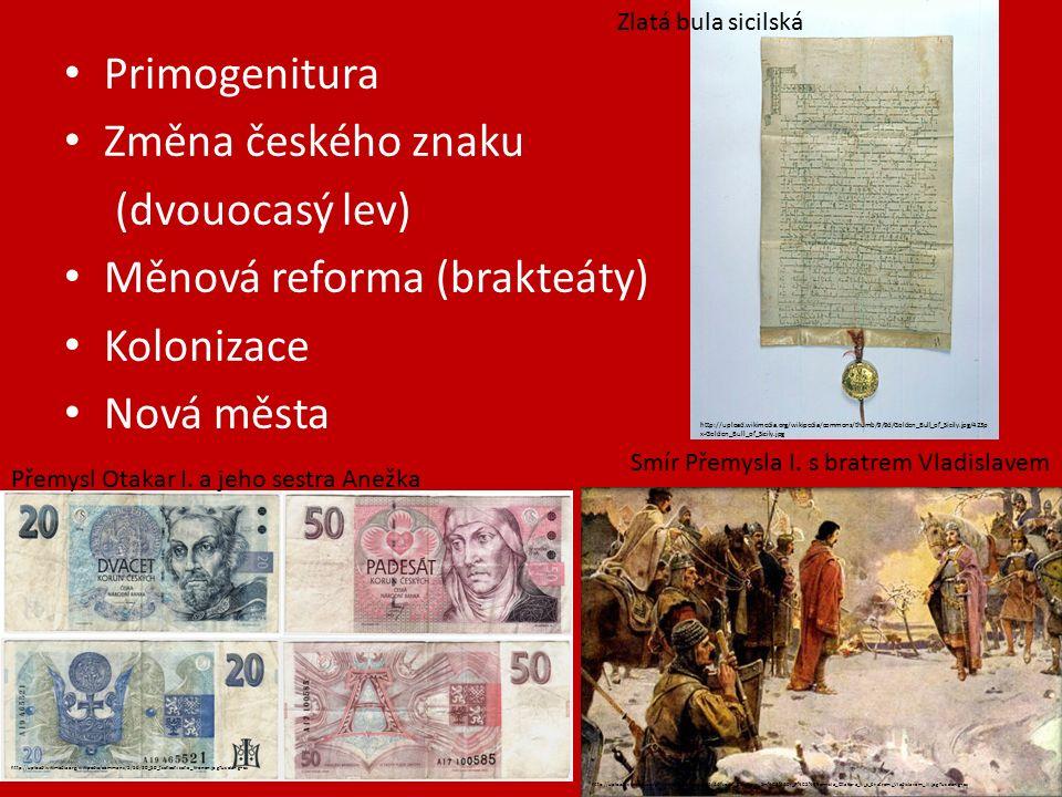 Primogenitura Změna českého znaku (dvouocasý lev) Měnová reforma (brakteáty) Kolonizace Nová města Smír Přemysla I.