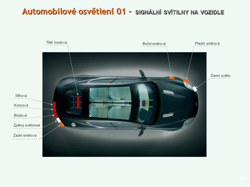 Mlhová 6 Automobilové osvětlení 01 – SIGNÁLNÍ SVÍTILNY NA VOZIDLE Třetí brzdová Koncová Brzdová Zpětný světlomet Zadní směrová Přední směrová Boční směrová Denní světlo