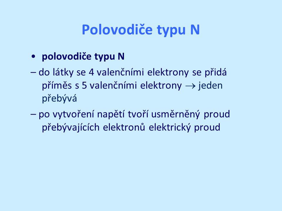 Polovodiče typu N polovodiče typu N – do látky se 4 valenčními elektrony se přidá příměs s 5 valenčními elektrony  jeden přebývá – po vytvoření napětí tvoří usměrněný proud přebývajících elektronů elektrický proud