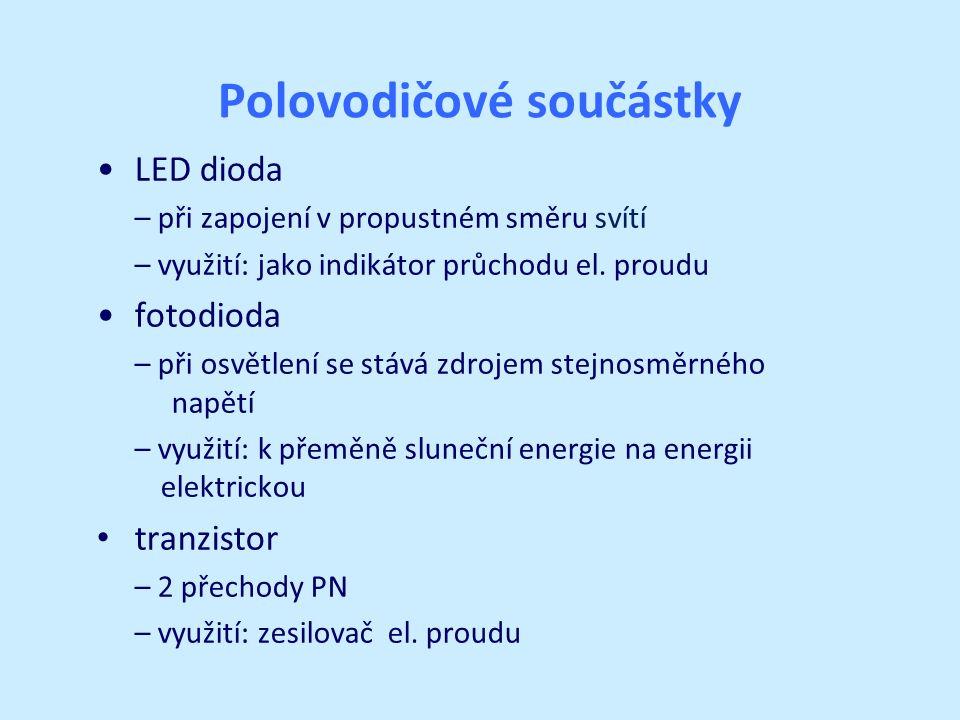 Polovodičové součástky LED dioda – při zapojení v propustném směru svítí – využití: jako indikátor průchodu el.
