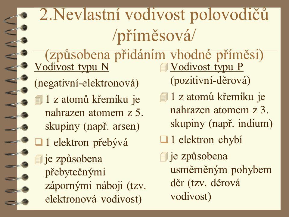 2.Nevlastní vodivost polovodičů /příměsová/ (způsobena přidáním vhodné příměsi) Vodivost typu N (negativní-elektronová) 4 1 z atomů křemíku je nahrazen atomem z 5.