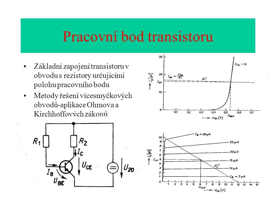 Pracovní bod transistoru Základní zapojení transistoru v obvodu s rezistory určujícími polohu pracovního bodu Metody řešení vícesmyčkových obvodů-aplikace Ohmova a Kirchhoffových zákonů