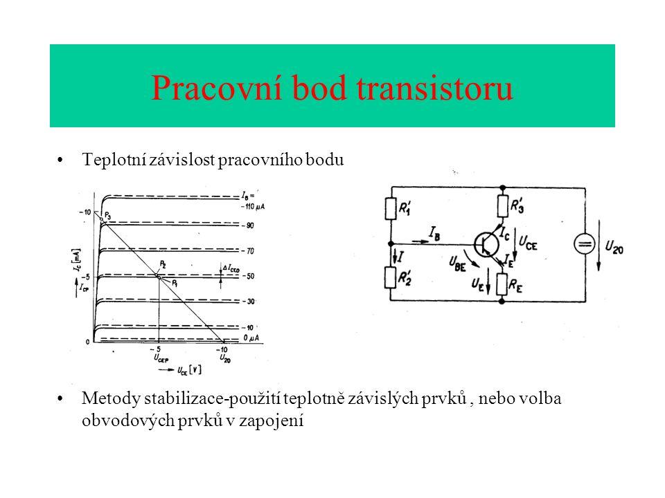 Pracovní bod transistoru Teplotní závislost pracovního bodu Metody stabilizace-použití teplotně závislých prvků, nebo volba obvodových prvků v zapojení