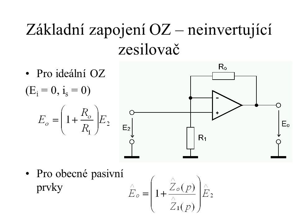 Základní zapojení OZ – neinvertující zesilovač Pro ideální OZ (E i = 0, i s = 0) Pro obecné pasivní prvky