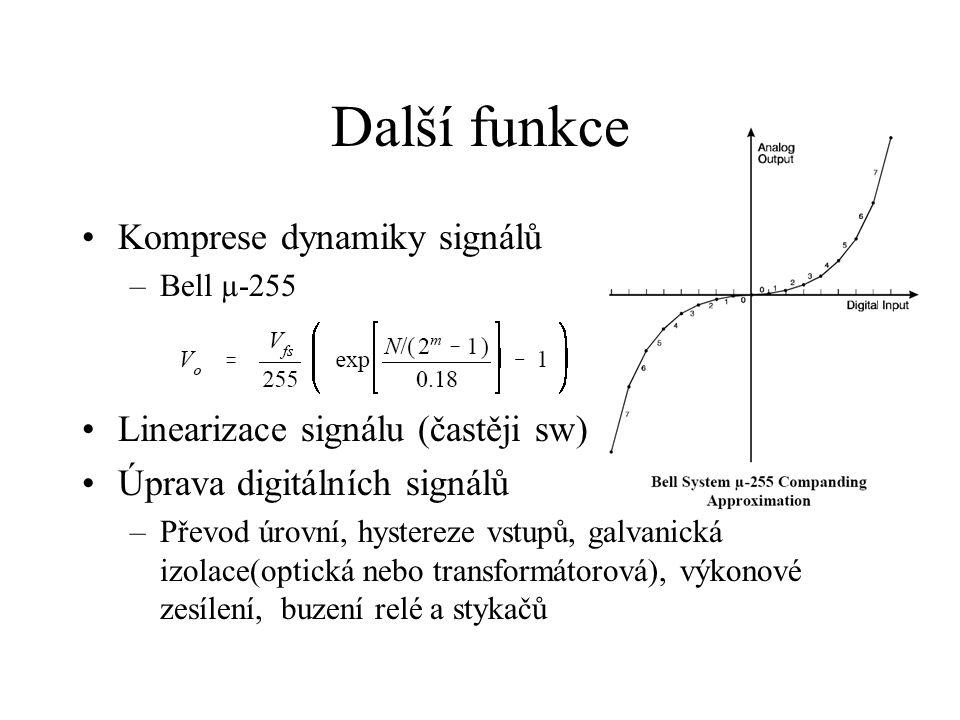 Další funkce Komprese dynamiky signálů –Bell µ-255 Linearizace signálu (častěji sw) Úprava digitálních signálů –Převod úrovní, hystereze vstupů, galvanická izolace(optická nebo transformátorová), výkonové zesílení, buzení relé a stykačů
