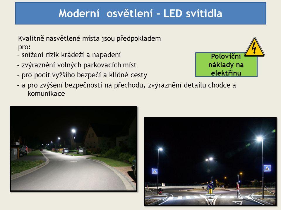 – snížení rizik krádeží a napadení – zvýraznění volných parkovacích míst – pro pocit vyžšího bezpečí a klidné cesty – a pro zvýšení bezpečnosti na přechodu, zvýraznění detailu chodce a komunikace Moderní osvětlení – LED svítidla Poloviční náklady na elektřinu Kvalitně nasvětlené místa jsou předpokladem pro: