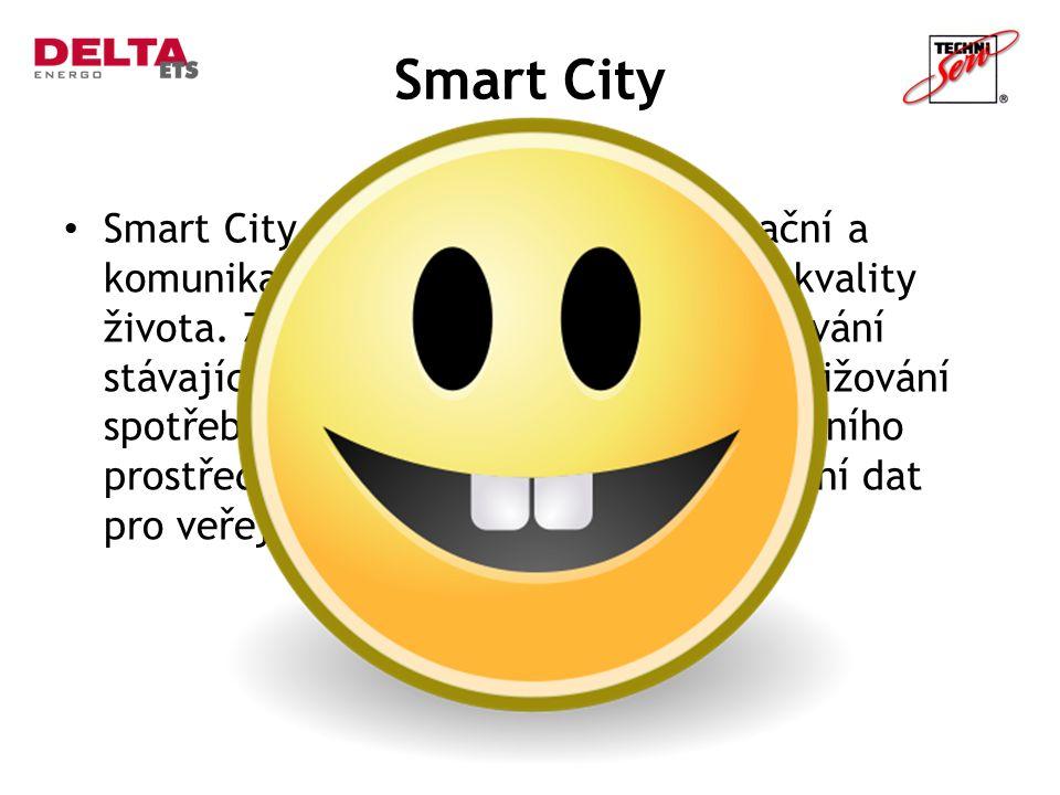 Smart City Smart City využívá digitální, informační a komunikační technologie pro zvýšení kvality života. Zaměřuje se na efektivní využívání stávající