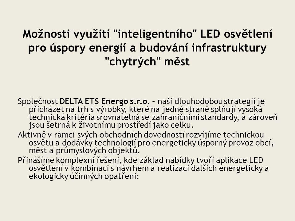 Možnosti využití inteligentního LED osvětlení pro úspory energií a budování infrastruktury chytrých měst Společnost DELTA ETS Energo s.r.o.