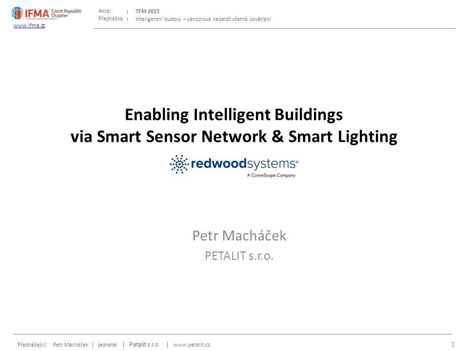 Přednáška Akce: Přednášející: Petr Macháček | jednatel | Petalit s.r.o. | www.petalit.cz TFM 2015 www.ifma.cz Inteligentní budovy – senzorová kabeláž