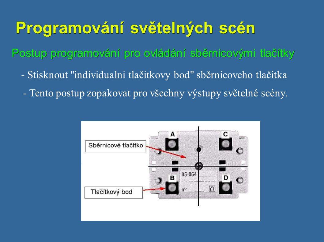 Programování světelných scén Programování světelných scén Postup programování pro ovládání sběrnicovými tlačítky - Stisknout individualni tlačitkovy bod sběrnicoveho tlačitka - Tento postup zopakovat pro všechny výstupy světelné scény.