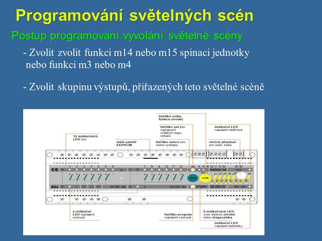 Programování světelných scén Programování světelných scén Postup programování vyvolání světelné scény - Zvolit zvolit funkci m14 nebo m15 spinaci jednotky nebo funkci m3 nebo m4 - Zvolit skupinu výstupů, přiřazených teto světelné scéně