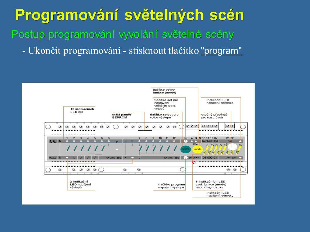 Programování světelných scén Programování světelných scén Postup programování vyvolání světelné scény - Ukončit programování - stisknout tlačítko program