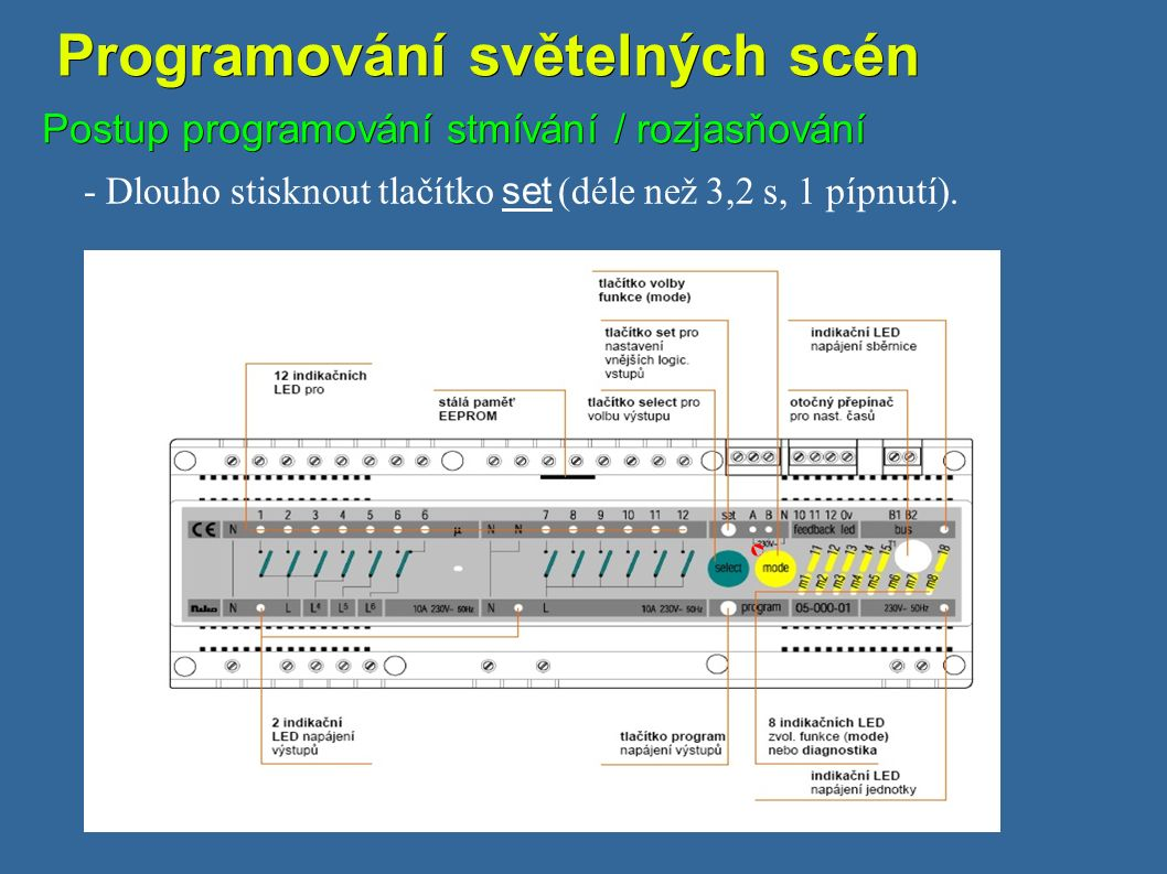 Programování světelných scén Programování světelných scén Postup programování stmívání / rozjasňování - Dlouho stisknout tlačítko set (déle než 3,2 s, 1 pípnutí).
