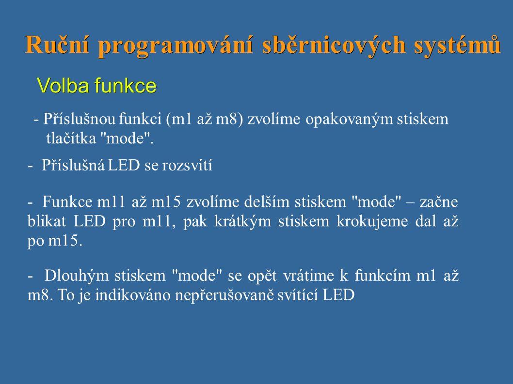 Ruční programování sběrnicových systémů Ruční programování sběrnicových systémů Volba funkce - Příslušnou funkci (m1 až m8) zvolíme opakovaným stiskem tlačítka mode .