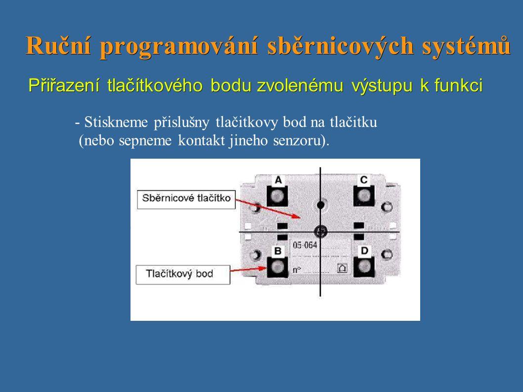 Ruční programování sběrnicových systémů Ruční programování sběrnicových systémů Přiřazení tlačítkového bodu zvolenému výstupu k funkci - Stiskneme přislušny tlačitkovy bod na tlačitku (nebo sepneme kontakt jineho senzoru).