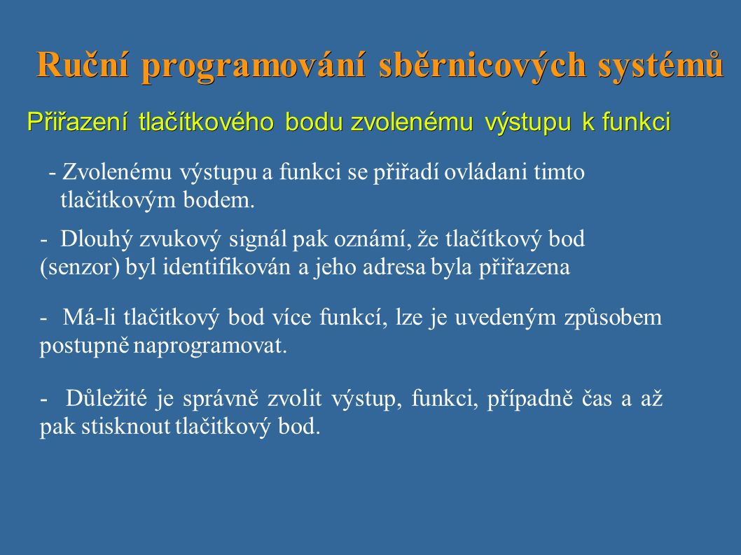 Ruční programování sběrnicových systémů Ruční programování sběrnicových systémů Přiřazení tlačítkového bodu zvolenému výstupu k funkci - Zvolenému výstupu a funkci se přiřadí ovládani timto tlačitkovým bodem.