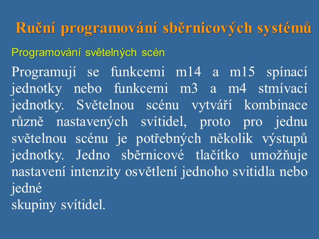 Ruční programování sběrnicových systémů Ruční programování sběrnicových systémů Programování světelných scén Programují se funkcemi m14 a m15 spínací jednotky nebo funkcemi m3 a m4 stmívací jednotky.
