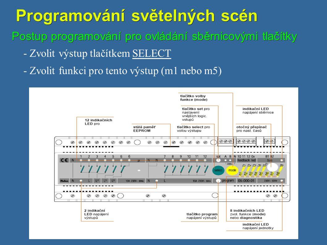 Programování světelných scén Programování světelných scén Postup programování pro ovládání sběrnicovými tlačítky - Zvolit výstup tlačítkem SELECT - Zvolit funkci pro tento výstup (m1 nebo m5)