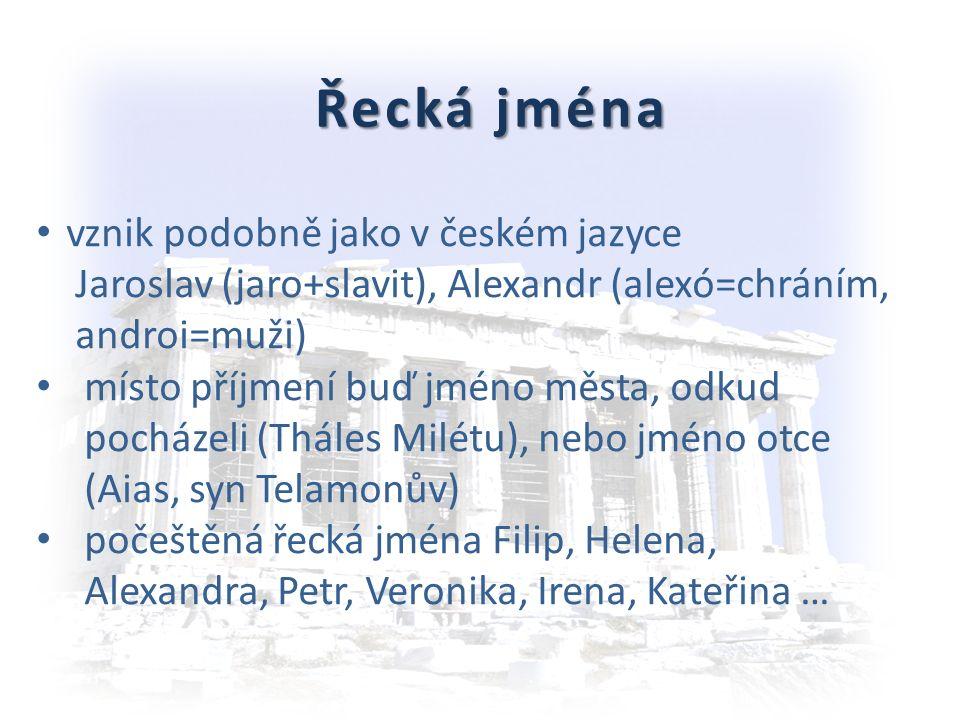 Řecká jména vznik podobně jako v českém jazyce Jaroslav (jaro+slavit), Alexandr (alexó=chráním, androi=muži) místo příjmení buď jméno města, odkud pocházeli (Tháles Milétu), nebo jméno otce (Aias, syn Telamonův) počeštěná řecká jména Filip, Helena, Alexandra, Petr, Veronika, Irena, Kateřina …
