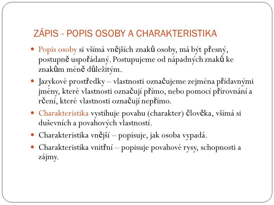 ZÁPIS - POPIS OSOBY A CHARAKTERISTIKA Popis osoby si všímá vn ě jších znak ů osoby, má být p ř esný, postupn ě uspo ř ádaný.