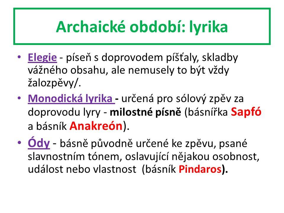 Archaické období: lyrika Elegie - píseň s doprovodem píšťaly, skladby vážného obsahu, ale nemusely to být vždy žalozpěvy/.