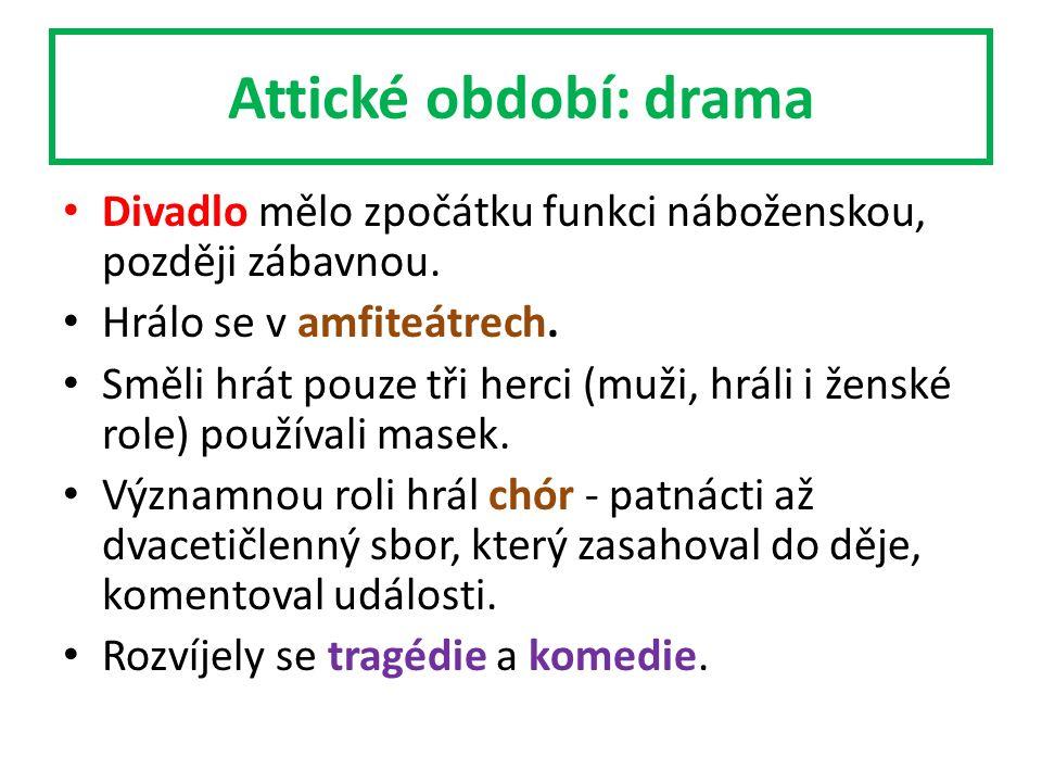 Attické období: drama Divadlo mělo zpočátku funkci náboženskou, později zábavnou.