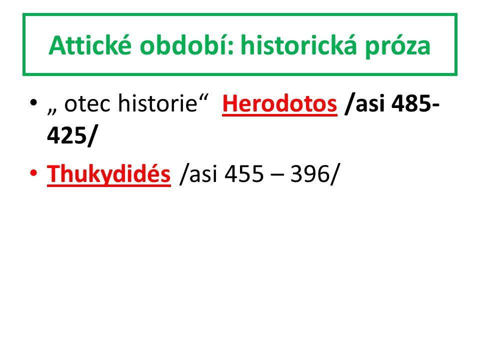 """Attické období: historická próza """" otec historie Herodotos /asi 485- 425/ Thukydidés /asi 455 – 396/"""