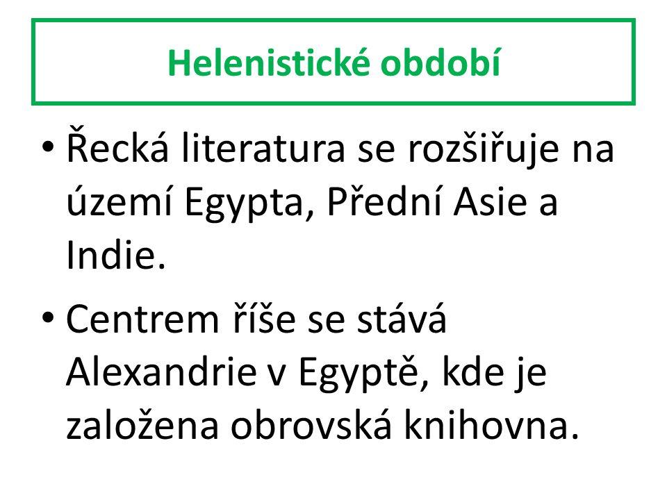 Helenistické období Řecká literatura se rozšiřuje na území Egypta, Přední Asie a Indie.