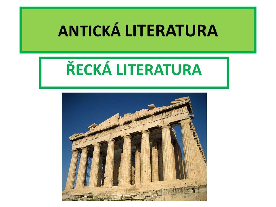 ANTICKÁ LITERATURA ŘECKÁ LITERATURA