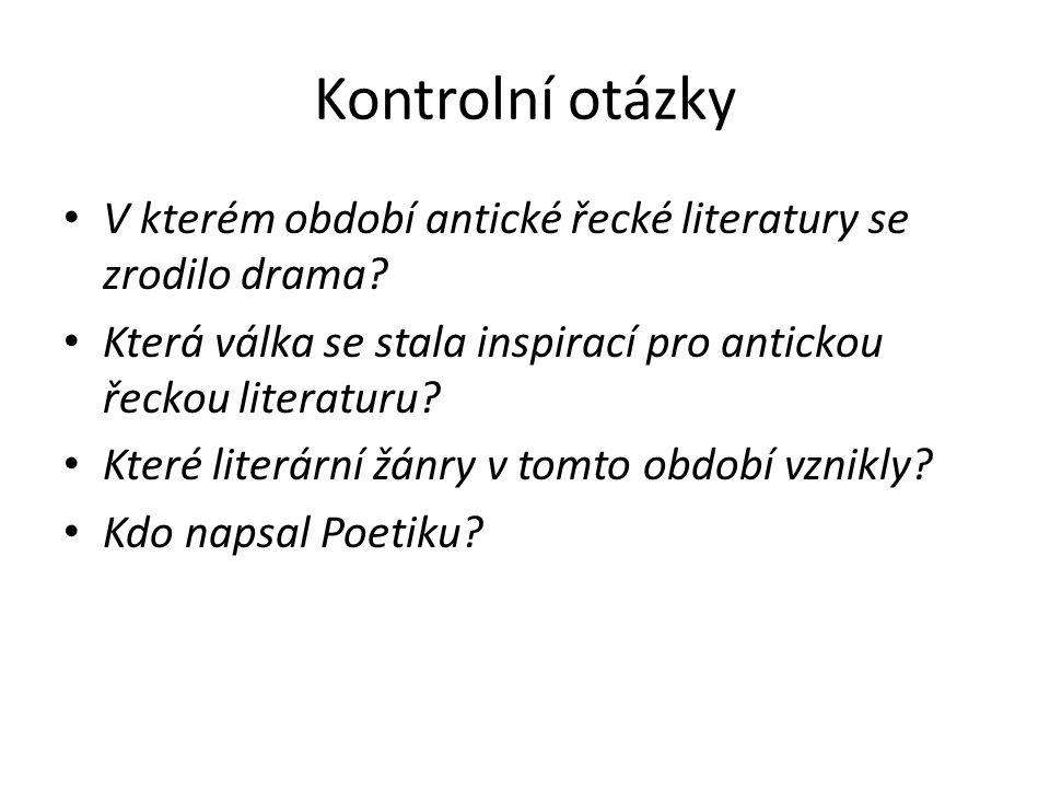 Kontrolní otázky V kterém období antické řecké literatury se zrodilo drama.