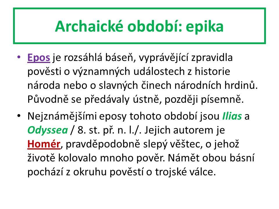 Archaické období: epika Epos je rozsáhlá báseň, vyprávějící zpravidla pověsti o významných událostech z historie národa nebo o slavných činech národních hrdinů.