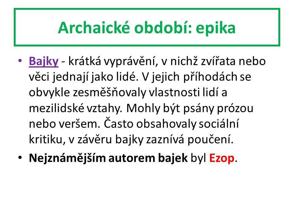 Archaické období: epika Bajky - krátká vyprávění, v nichž zvířata nebo věci jednají jako lidé.