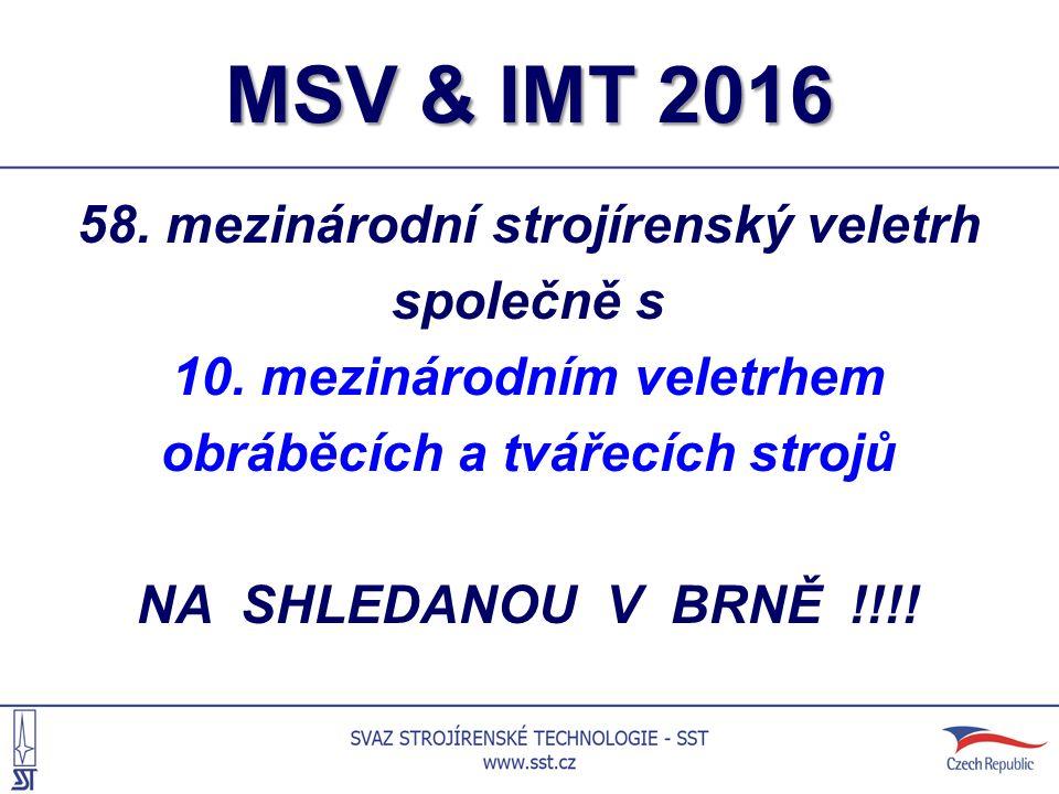 MSV & IMT 2016 58. mezinárodní strojírenský veletrh společně s 10. mezinárodním veletrhem obráběcích a tvářecích strojů NA SHLEDANOU V BRNĚ !!!!