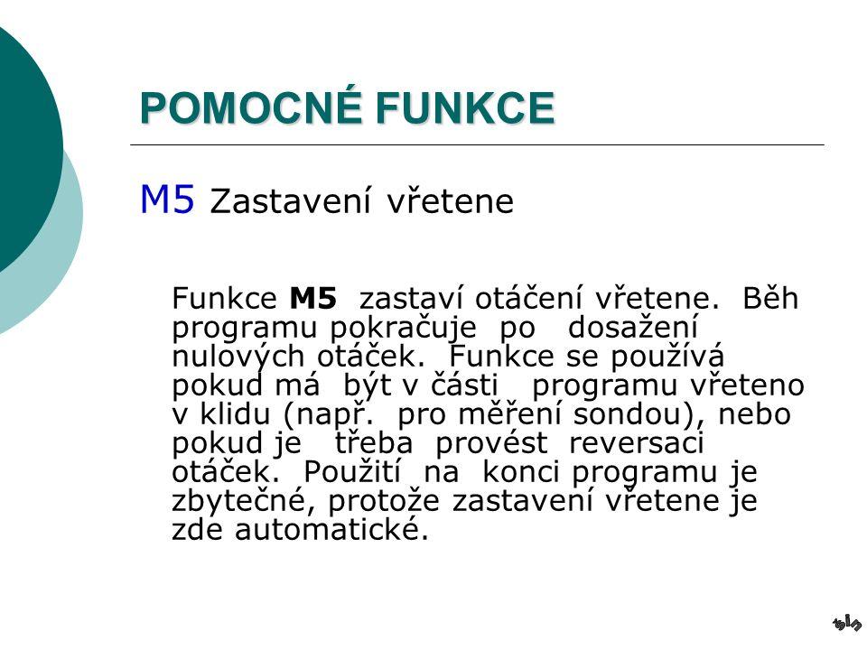 POMOCNÉ FUNKCE M5 Zastavení vřetene Funkce M5 zastaví otáčení vřetene.